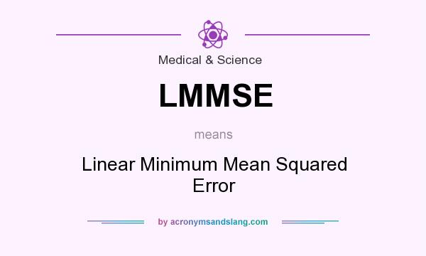 What does LMMSE mean? It stands for Linear Minimum Mean Squared Error