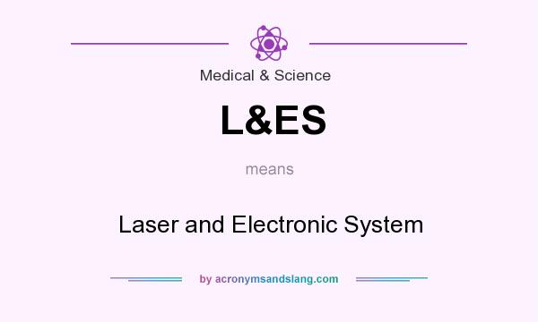 What does L&ES mean? It stands for Laser and Electronic System