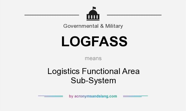 What does LOGFASS mean? It stands for Logistics Functional Area Sub-System