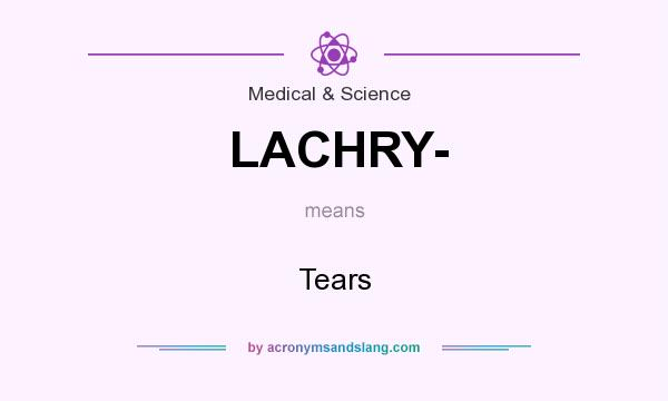 What does LACHRY- mean? It stands for Tears