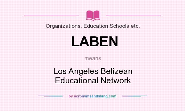 What does LABEN mean? It stands for Los Angeles Belizean Educational Network