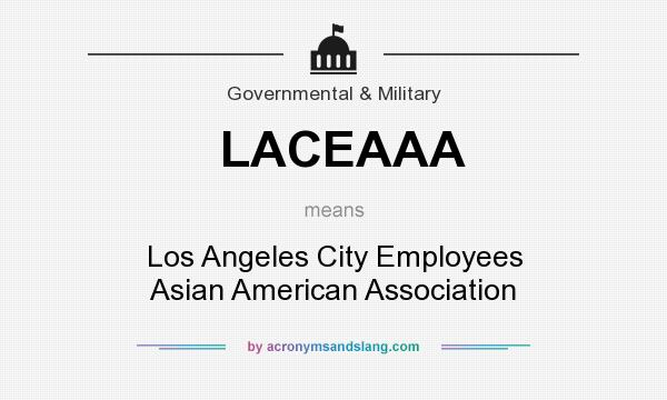 What does LACEAAA mean? It stands for Los Angeles City Employees Asian American Association