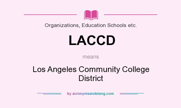 What does LACCD mean? It stands for Los Angeles Community College District