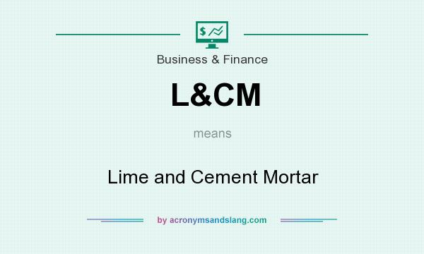 What does L&CM mean? It stands for Lime and Cement Mortar