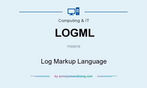 What does LOGML mean? It stands for Log Markup Language