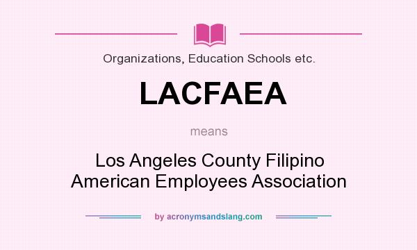 What does LACFAEA mean? It stands for Los Angeles County Filipino American Employees Association