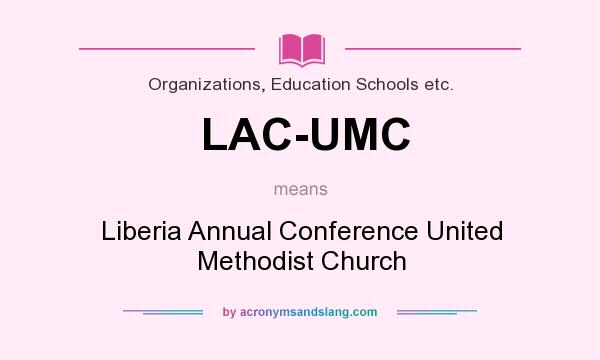 What does LAC-UMC mean? It stands for Liberia Annual Conference United Methodist Church