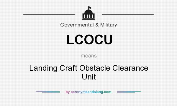 What does LCOCU mean? It stands for Landing Craft Obstacle Clearance Unit