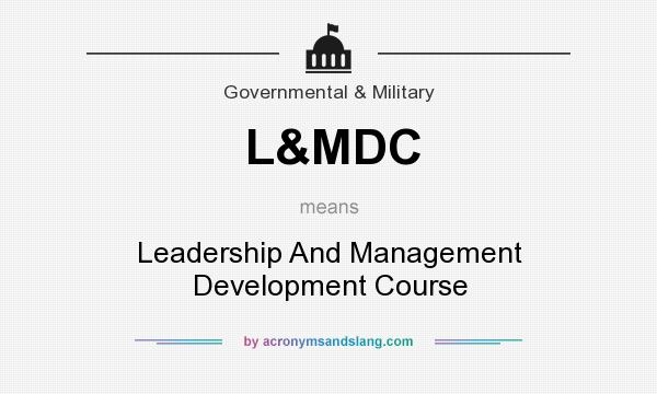 What does L&MDC mean? It stands for Leadership And Management Development Course