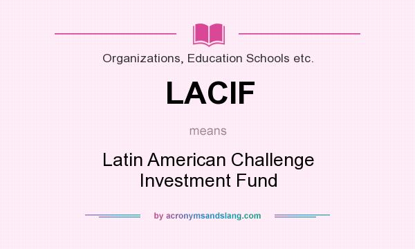 What does LACIF mean? It stands for Latin American Challenge Investment Fund