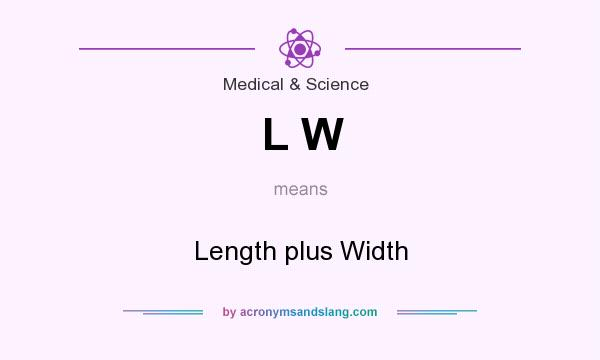 What does L W mean? It stands for Length plus Width