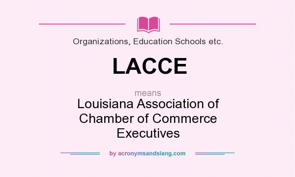 What does LACCE mean? It stands for Louisiana Association of Chamber of Commerce Executives