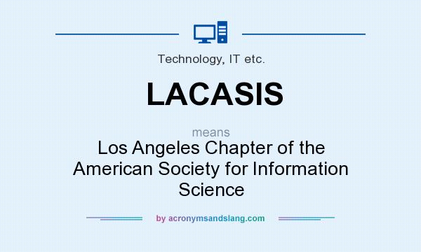 What does LACASIS mean? It stands for Los Angeles Chapter of the American Society for Information Science