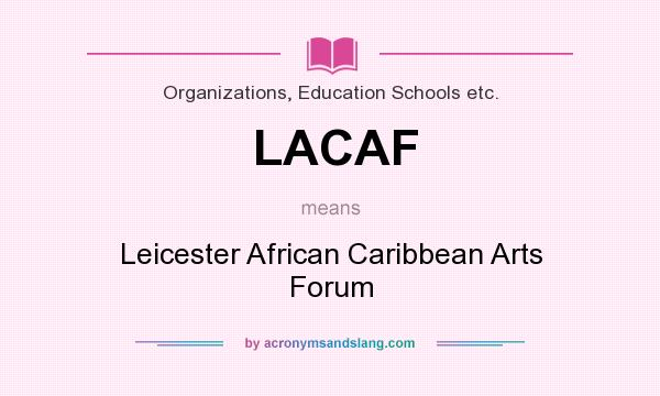 What does LACAF mean? It stands for Leicester African Caribbean Arts Forum