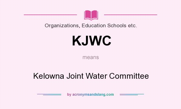What does KJWC mean? It stands for Kelowna Joint Water Committee