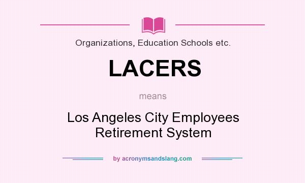What does LACERS mean? It stands for Los Angeles City Employees Retirement System