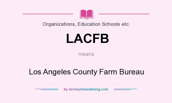 What does LACFB mean? It stands for Los Angeles County Farm Bureau