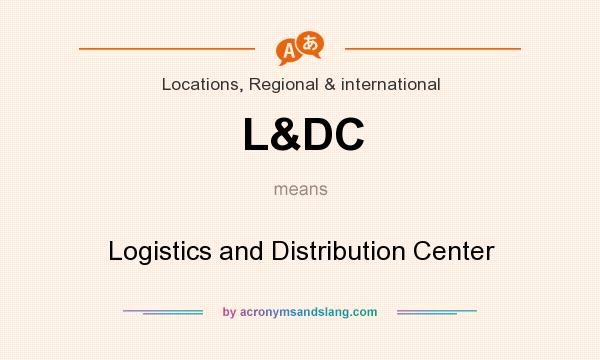 What does L&DC mean? It stands for Logistics and Distribution Center