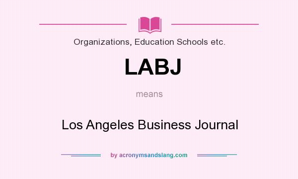 What does LABJ mean? It stands for Los Angeles Business Journal