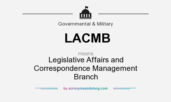 What does LACMB mean? It stands for Legislative Affairs and Correspondence Management Branch