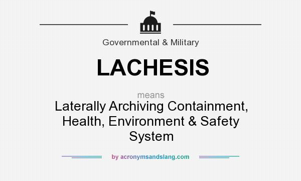 What does LACHESIS mean? It stands for Laterally Archiving Containment, Health, Environment & Safety System