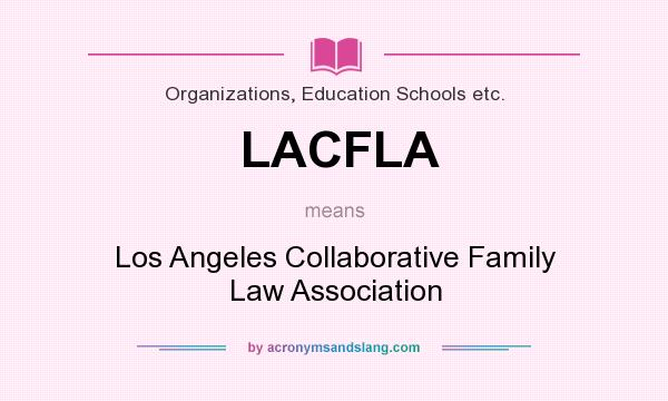What does LACFLA mean? It stands for Los Angeles Collaborative Family Law Association