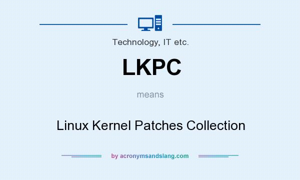 What does LKPC mean? It stands for Linux Kernel Patches Collection