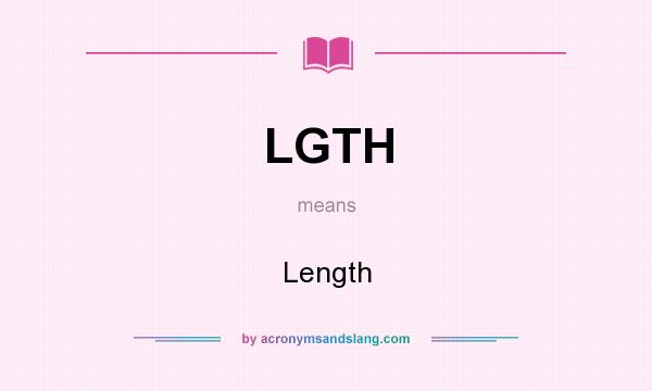 What does LGTH mean? It stands for Length