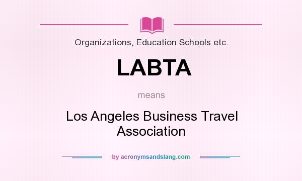 What does LABTA mean? It stands for Los Angeles Business Travel Association