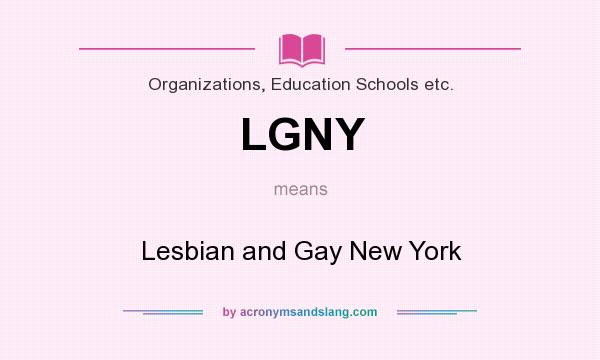 What does LGNY mean? It stands for Lesbian and Gay New York