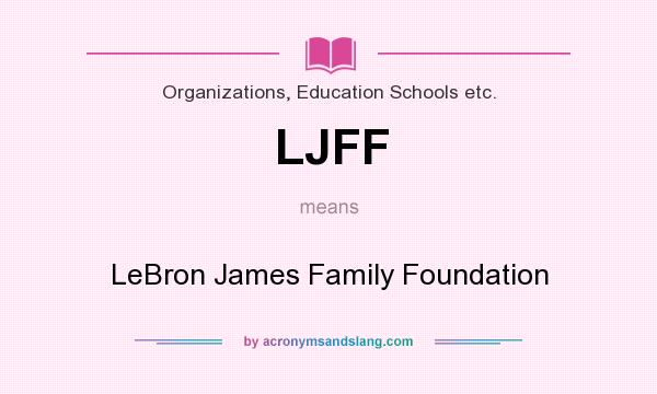 What does LJFF mean? It stands for LeBron James Family Foundation
