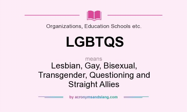 What does LGBTQS mean? It stands for Lesbian, Gay, Bisexual, Transgender, Questioning and Straight Allies