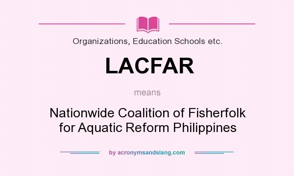 What does LACFAR mean? It stands for Nationwide Coalition of Fisherfolk for Aquatic Reform Philippines