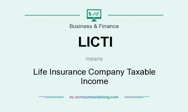 What does LICTI mean? It stands for Life Insurance Company Taxable Income