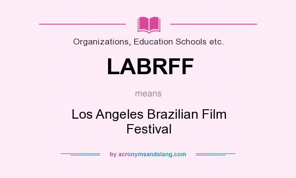 What does LABRFF mean? It stands for Los Angeles Brazilian Film Festival