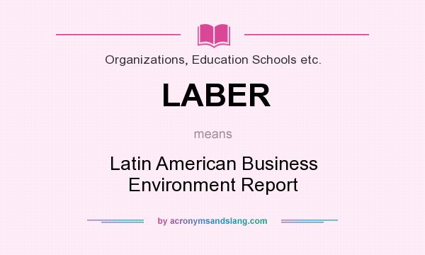 What does LABER mean? It stands for Latin American Business Environment Report