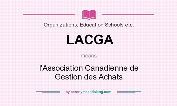 What does LACGA mean? It stands for l`Association Canadienne de Gestion des Achats
