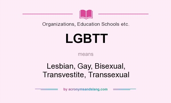What does LGBTT mean? It stands for Lesbian, Gay, Bisexual, Transvestite, Transsexual