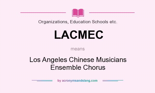 What does LACMEC mean? It stands for Los Angeles Chinese Musicians Ensemble Chorus