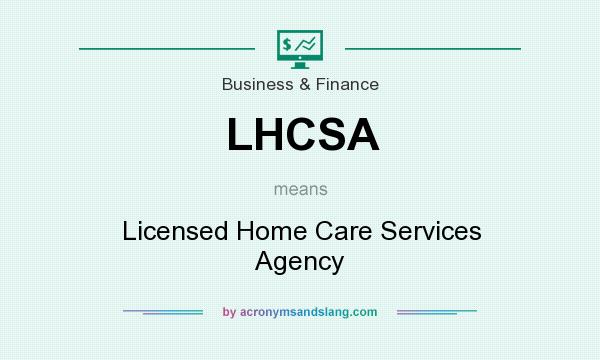 What does LHCSA mean? It stands for Licensed Home Care Services Agency