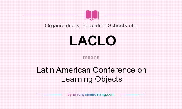 What does LACLO mean? It stands for Latin American Conference on Learning Objects