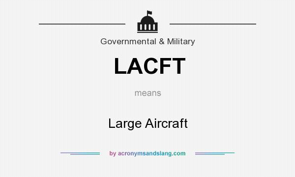 What does LACFT mean? It stands for Large Aircraft