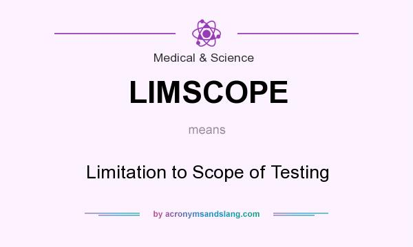 What does LIMSCOPE mean? It stands for Limitation to Scope of Testing