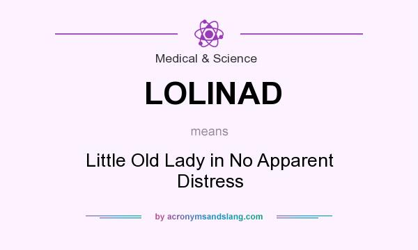 What does LOLINAD mean? It stands for Little Old Lady in No Apparent Distress