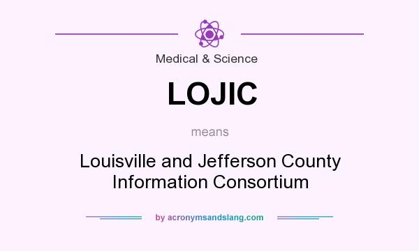 What does LOJIC mean? It stands for Louisville and Jefferson County Information Consortium