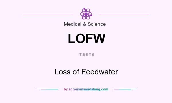 What does LOFW mean? It stands for Loss of Feedwater