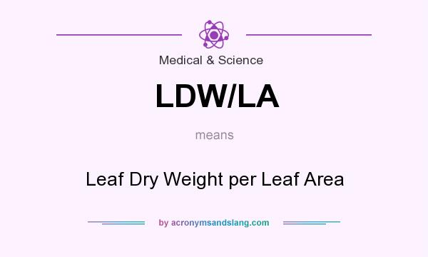 What does LDW/LA mean? It stands for Leaf Dry Weight per Leaf Area