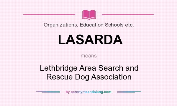 What does LASARDA mean? It stands for Lethbridge Area Search and Rescue Dog Association