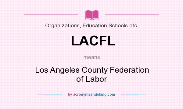 What does LACFL mean? It stands for Los Angeles County Federation of Labor