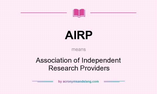 What does AIRP mean? It stands for Association of Independent Research Providers